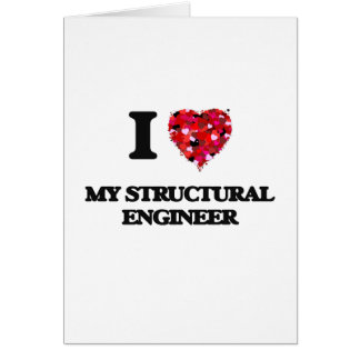 I love My Structural Engineer Greeting Card