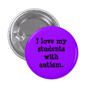 I love my students with autism. pinback button