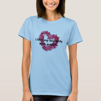 I love my students with autism. T-Shirt