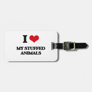 I love My Stuffed Animals Tag For Luggage