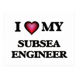 I love my Subsea Engineer Postcard
