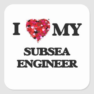 I love my Subsea Engineer Square Sticker
