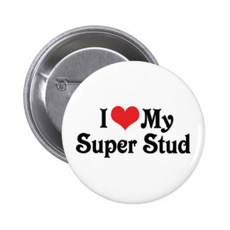 I Love My Super Stud Pinback Buttons
