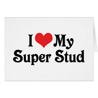 I Love My Super Stud Greeting Cards