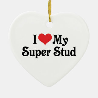 I Love My Super Stud Ceramic Ornament