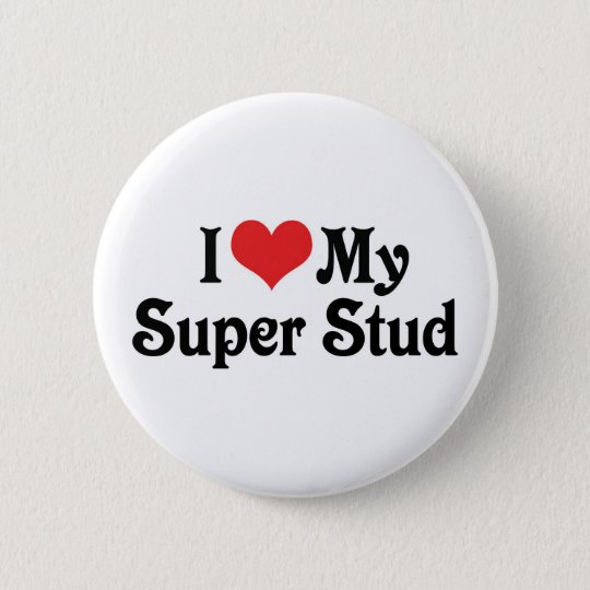 I Love My Super Stud Pinback Button