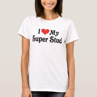 I Love My Super Stud T-Shirt