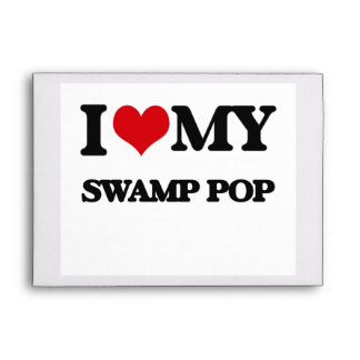 I Love My SWAMP POP Envelopes