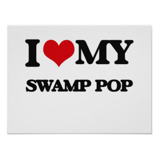 I Love My SWAMP POP Poster