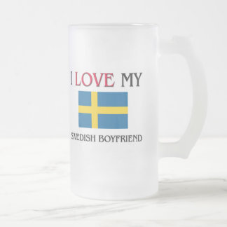 I Love My Swedish Boyfriend Frosted Glass Beer Mug