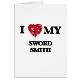 I love my Sword Smith Greeting Card