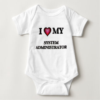 I love my System Administrator Baby Bodysuit