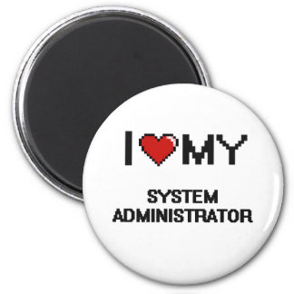 I love my System Administrator 2 Inch Round Magnet