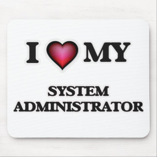 I love my System Administrator Mouse Pad