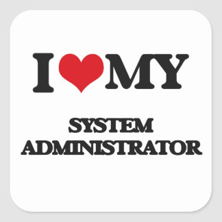 I love my System Administrator Square Sticker
