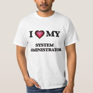 I love my System Administrator T-Shirt
