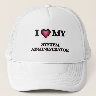 I love my System Administrator Trucker Hat