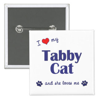 I Love My Tabby Cat (Female Cat) Pinback Buttons