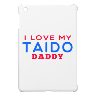 I Love My Taido Daddy iPad Mini Cases