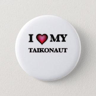 I love my Taikonaut Pinback Button