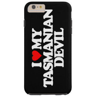 I LOVE MY TASMANIAN DEVIL TOUGH iPhone 6 PLUS CASE