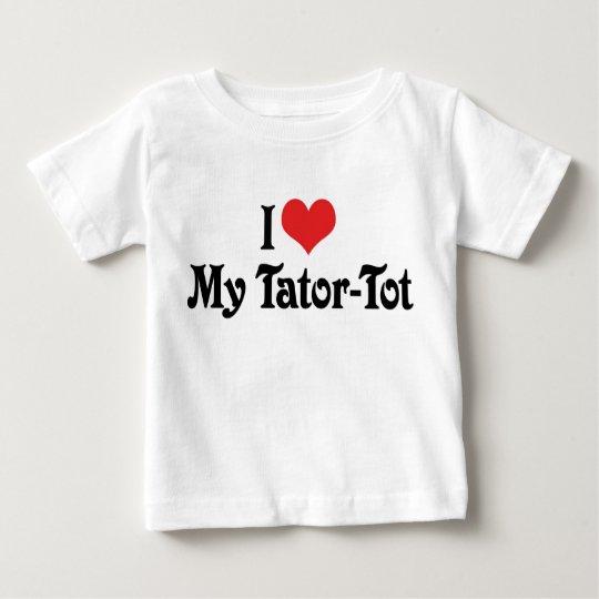 I Love My Tator-Tot Baby T-Shirt
