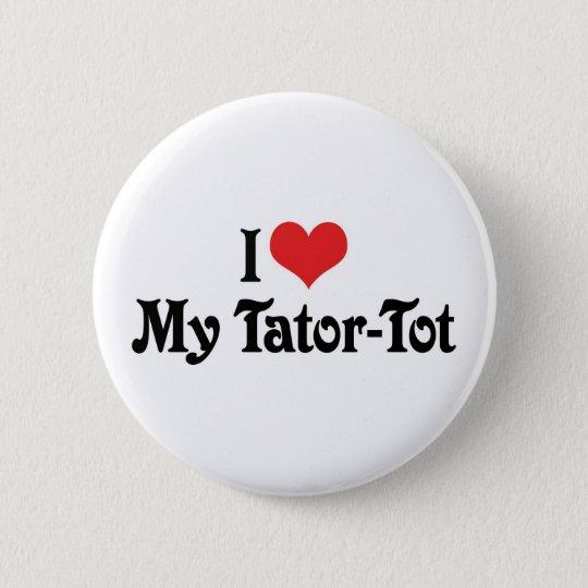 I Love My Tator-Tot Pinback Button