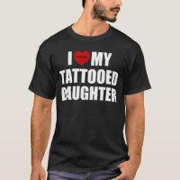 I Love My Tattooed Daughter T-Shirt