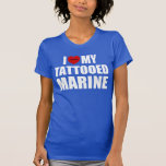 I Love My Tattooed Marine T-shirts