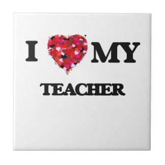 I love my Teacher Small Square Tile
