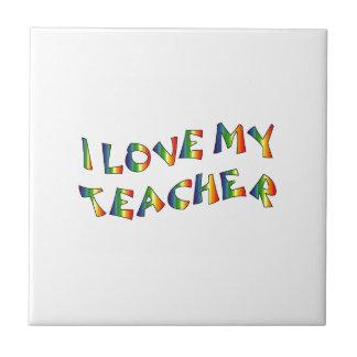 I Love My Teacher (thank you) Rainbow Appreciation Tile