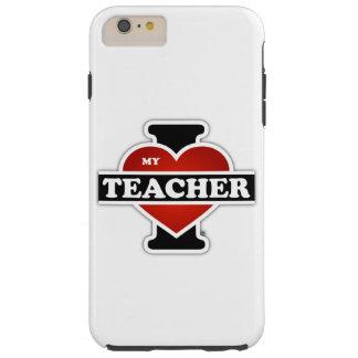 I Love My Teacher Tough iPhone 6 Plus Case