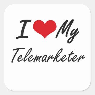 I love my Telemarketer Square Sticker