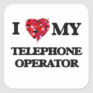 I love my Telephone Operator Square Sticker