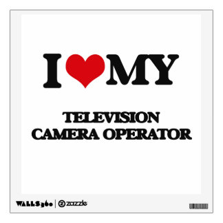 I love my Television Camera Operator Wall Decals