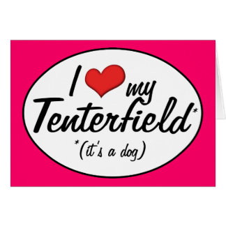 I Love My Tenterfield (It's a Dog) Greeting Card