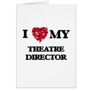 I love my Theatre Director Greeting Card