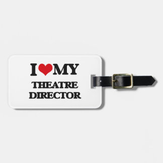 I love my Theatre Director Tags For Luggage