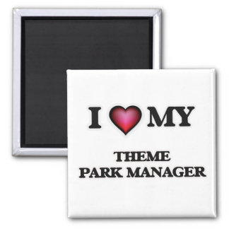 I love my Theme Park Manager 2 Inch Square Magnet