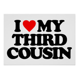 I LOVE MY THIRD COUSIN POSTER