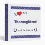 I Love My Thoroughbred (Male Horse) 3 Ring Binder