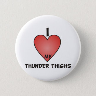 I Love My Thunder Thighs Button