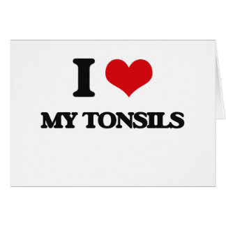 I love My Tonsils Greeting Card