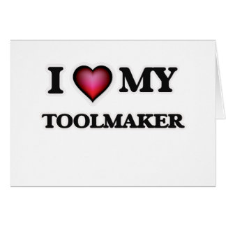 I love my Toolmaker Card