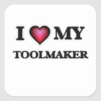 I love my Toolmaker Square Sticker