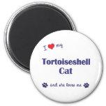 I Love My Tortoiseshell Cat (Female Cat) Refrigerator Magnet