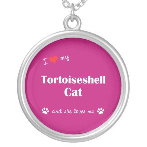 I Love My Tortoiseshell Cat (Female Cat) Pendant