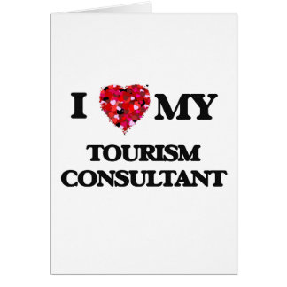 I love my Tourism Consultant Greeting Card