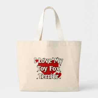 I love my Toy Fox Terrier Large Tote Bag
