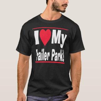 I Love My Trailer Park -- T-Shirt
